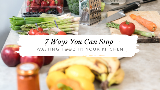 7 Tips for Wasting Less Food in the Kitchen